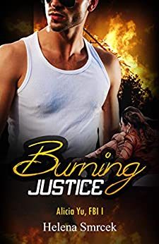 Burning Justice Romantic Suspense Series: Alicia Yu, FBI  Book One Inspirational Romantic Suspense Series (Alicia Yu, FBI, 1) by [Smrcek, Helena]