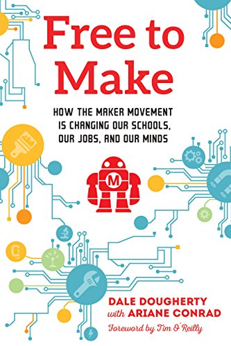 Free to Make: How the Maker Movement is Changing Our Schools, Our Jobs, and Our Minds (English Edition)
