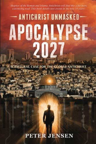 Download Apocalypse 2027: Antichrist Unmasked: Scriptural Case for the Global Antichrist 1732223211