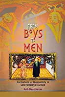 From Boys to Men: Formations of Masculinity in Late Medieval Europe (The Middle Ages Series)
