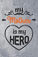 "My Mother is My Hero: Best Gift Ideas Blank Lined Notebook and Diary to Write. Best Gift for Mother Mom, Pages of Lined & Blank Paper / 6""x9"""