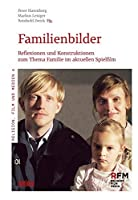 Familienbilder: Reflexionen und Konstruktionen zum Thema Familie im aktuellen Spielfilm