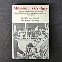 Momentous Century: Personal and Eyewitness Accounts of the Rise of the Jewish Homeland and State 1875-1978