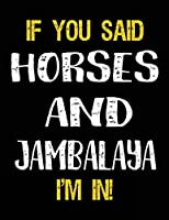 If You Said Horses And Jambalaya I'm In: Blank Sketch, Draw and Doodle Book