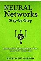 Neural Networks: Step-by-Step | Understand How Neural Networks Work, Starting With Simple Ideas (Machine Learning Series Book 1)
