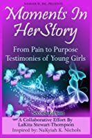 Moments in Herstory: From Pain to Purpose II: Testimonies of Young Girls