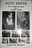 Aunt Edith: The Jewish Heritage of a Catholic Saint