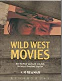 Wild West Movies: Or How the West Was Found, Won, Lost, Lied About, Filmed and Forgotten