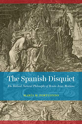 The Spanish Disquiet: The Biblical Natural Philosophy of Benito Arias Montano