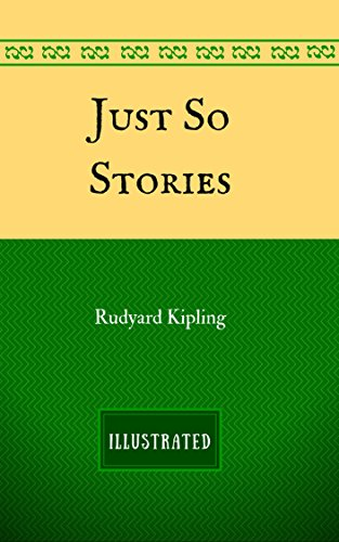 Just So Stories: By Rudyard Kipling - Illustrated (English Edition)の詳細を見る