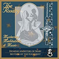 The Rosary- Mysteries, Meditations & Music by Dominican Sisters of Mary