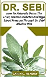 DR. SEBI: How to Naturally Detox the Liver, Reverse Diabetes and High Blood Pressure Through Dr. Sebi Alkaline Diet 画像