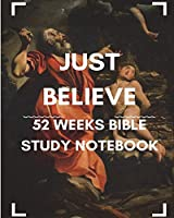 Just Believe: 52 Weeks Bible Study Notebook: Empower Your Inner Strength, 52 Weeks Inspirational Bible Study Journal/Notebook/Workbook (Bible Study/Prayer/Record/Reflect)