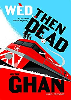 Wed, Then Dead on The Ghan (Celebrant Sleuth) by [Edwards, Hazel]