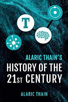 Alaric Thain's History of the 21st Century by [Thain, Alaric]