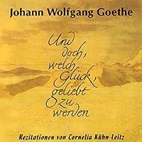 Goethe - Rezitationen (Und doch, welch Glück, geliebt zu werden)
