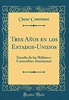 Tres Años En Los Estados-Unidos: Estudio de Los Hábitos Y Costumbres Americanas (Classic Reprint)
