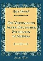 Die Vereinigung Alter Deutscher Studenten in Amerika (Classic Reprint)