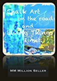 Chalk Art on the Road, and Living Things I met (Photo Book) (English Edition)