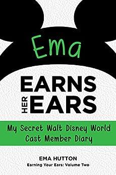 Ema Earns Her Ears: My Secret Walt Disney World Cast Member Diary (Earning Your Ears Book 2) by [Hutton, Ema]