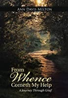 From Whence Cometh My Help: A Journey Through Grief