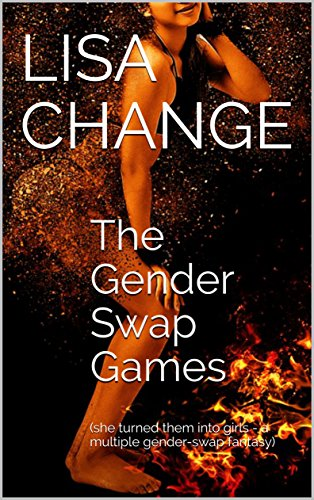 The Gender Swap Games: (she turned them into girls - a multiple gender-swap fantasy) (English Edition)