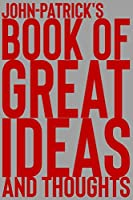 John-Patrick's Book of Great Ideas and Thoughts: 150 Page Dotted Grid and individually numbered page Notebook with Colour Softcover design. Book format:  6 x 9 in