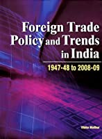 Foreign Trade Policy and Trends in India: 1947-48 to 2008-09