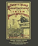 HEAD PORTER Twenty Years' Recollections of an Irish Police Magistrate: (by an A.M., J.P., Barrister-at-Law, and for upwards of 20 years a Magistrate of the Head Office of Dublin Police)