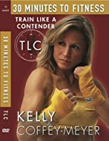 Kelly Coffey-Meyer's 30-Minutes to Fitness TLC: Train Like a Contender DVD