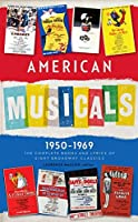 American Musicals: The Complete Books and Lyrics of Eight Broadway Classics 1950 -1969 (LOA #254): Guys and Dolls / The Pajama Game / My Fair Lady / Gypsy / A Funny Thing Happened on the Way to the Forum / Fiddler on the Roof / Cabaret / 1776 (Library of America Classic Broadway Musicals Collection)
