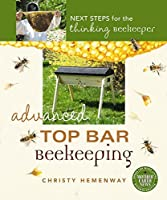 Advanced Top Bar Beekeeping: Next Steps for the Thinking Beekeeper by Christy Hemenway(2017-01-10)