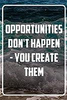 Opportunities don't happen - You create them: Terminplaner und Organizer mit Motivations-Spruch | Geschenk fuer Unternehmer, Entrepreneure, Selbststaendige, Arbeitskollegen, Kollegen und Mitarbeiter | Terminkalender, Taschenkalender, Wochenplaner