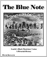 The Blue Note: Seattle's Black Musician's Union, a Pictorial History
