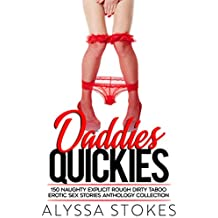 Daddies Quickies — 150 Naughty Explicit Rough Dirty Taboo Erotic Sex Stories Anthology Collection