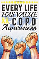 Every Life Has Value COPD Awareness: College Ruled COPD Awareness Journal, Diary, Notebook 6 x 9 inches with 100 Pages