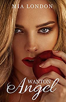 Wanton Angel: Prequel to Life To The Max by [London, Mia]