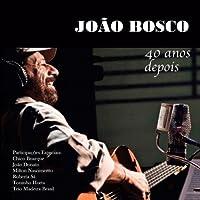 40 Anos Depois by Joao Bosco (2013-05-03)