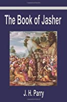The Book of Jasher: A Supressed Book That Was Removed from the Bible, Referred to in Joshua and Second Samuel