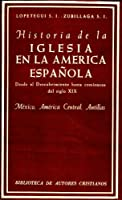 Historia de la Iglesia en la América española (T.1) : desde el descubrimiento hasta comienzos del siglo XIX