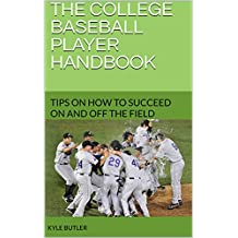 The College Baseball Player Handbook: Tips On How To Succeed On And Off The Field