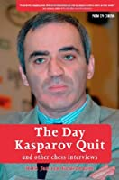 The Day Kasparov Quit and Other Chess Interviews