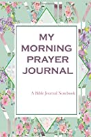 Morning Prayer Journal - A Bible Journal Notebook: A Christian Diary for Daily Gratitude and Meditation with Inspirational Bible Quotes: For Writing, Drawing and Doodling.