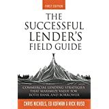 The Successful Lender's Field Guide: Commercial Lending Strategies That Maximize Value For Both Bank and Borrower (Banking Gu