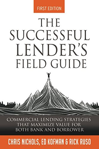 Download The Successful Lender's Field Guide: Commercial Lending Strategies That Maximize Value For Both Bank and Borrower (Banking Guides) 1521283036