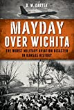 Mayday Over Wichita: The Worst Military Aviation Disaster in Kansas History (English Edition)