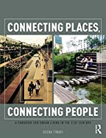 Connecting Places, Connecting People: A Paradigm for Urban Living in the 21st Century