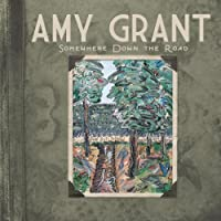 Somewhere Down The Road by Amy Grant (2010-03-30)