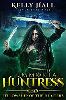 [Hall, Kelly, Starkey, Laurie, Anderle, Michael]のFellowship of the Hunters: An Urban Fantasy Action Adventure (The Immortal Huntress Book 2) (English Edition)