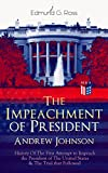 The Impeachment of President Andrew Johnson – History Of The First Attempt to Impeach the President of The United States & The Trial that Followed: Actions ... and Misdemeanors in Office (English Edition)